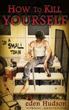 How to Kill Yourself in a Small Town (The Redneck Apocalypse Series)