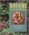 Wreaths from the Garden: 75 Fresh and Dried Floral Wreaths to Make