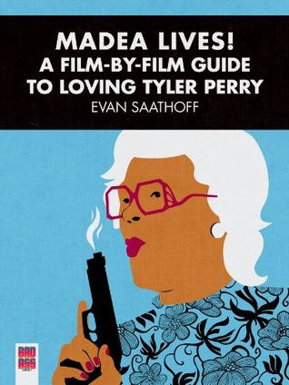 Madea Lives! A Film-By-Film Guide to Loving Tyler Perry