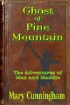 The Ghost of Pine Mountain: The Adventures of Max and Maddie