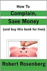 How to Complain, Save Money (and Buy This Book for Free)