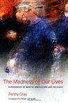 The Madness of Our Lives by Penny Gray