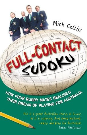 Full Contact Sudoku: How Four Rugby Mates Realised Their Dream of Playing for Australia  by  Mick Colliss