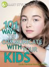 101 Ways to Communicate with Your Kids (Smart Style)