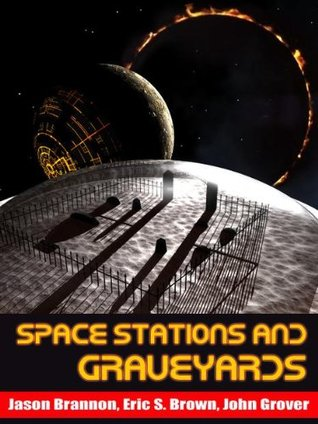 Space Stations and Graveyards by Jason Brannon