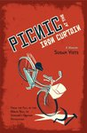 Picnic at the Iron Curtain: A Memoir: From the fall of the Berlin Wall to Ukraine's Orange Revolution