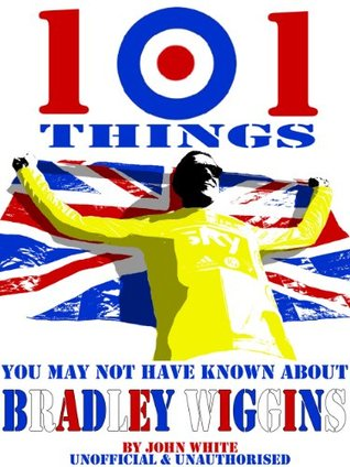 WIGGO - 101 Things you may not have known about BRADLEY WIGGINS  by  John White