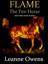 Flame the Fire Horse and Other Horse Stories