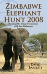 Zimbabwe Elephant Hunt 2008: Safaris in the Land of the Tyrant