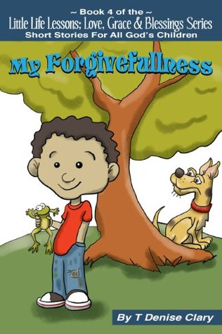 My Forgivefullness (Little Life Lessons, Love, Grace & Blessings - Stories for All God