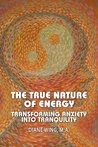 The True Nature of Energy: Transforming Anxiety into Tranquility (Modern Spirituality)