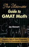 The Ultimate Guide to GMAT Math - Algebra, Sets & Venn Diagrams, Geometry & Coordinate Geometry