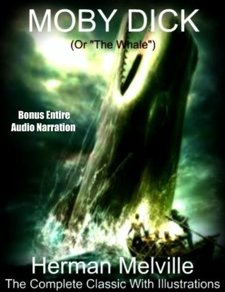 The Original Classic MOBY DICK or The Whale [Illustrated Deluxe Edition]
