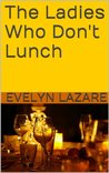 The Ladies Who Don't Lunch