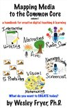Mapping Media to the Common Core: a handbook for creative digital teaching and learning (Volume 1)
