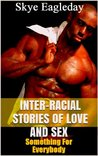 Interracial Stories of Love and Sex (Something For Everybody)