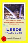 Leeds, West Yorkshire (UK) Travel Guide - Sightseeing, Hotel, Restaurant & Shopping Highlights (Illustrated)