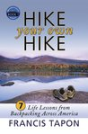 Hike Your Own Hike: 7 Life Lessons From Backpacking Across America