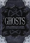 Ghosts - The complete guide to the supernatural