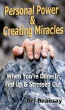 Personal Power & Creating Miracles When You're Done In, Fed Up & Stressed Out