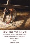 Dying to Live - Biblical Commentary of the Book of II Corinthians (New Testament Series)