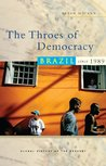 The Throes of Democracy: Brazil Since 1989 (Global History of the Present)