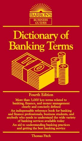 Dictionary of Banking Terms by Thomas P. Fitch