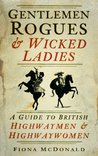 Gentlemen Rogues and Wicked Ladies: A Guide to British Highwaymen and Highwaywomen
