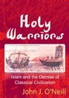 Holy Warriors: Islam and the Demise of Classical Civilization
