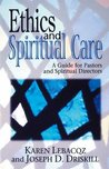 Ethics and Spiritual Care: A Guide for Pastors and Spiritual Directors: A Guide for Pastors, Chaplains and Spiritual Directors