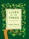 Lives of the Trees by Diana Wells