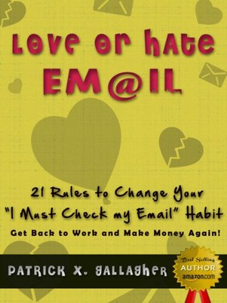 Love or Hate Email... 21 Rules to Change Your - I Must Check my Email Habit. Get Back to Work and Make Money Again!