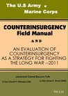 The U.S Army/Marine Corps Counterinsurgency Field Manual/An Evaluation Of Counterinsurgency As A Strategy For Fighting The Long War