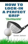 How To Lock In A Perfect Grip