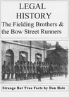 BRITISH LEGAL HISTORY - The Fielding Brothers & Bow Street Runners (Don Hale Crime Series)