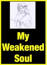 My Weakened Soul - An Autobiography in Poetry by Dorothy Slevin