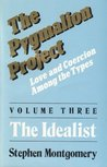 The Pygmalion Project (Vol. III : The Idealist) (Love & Coercion Among the Types) (The Pygmalion Project: Love and Coercion Among the Types Book 3)