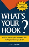 What's Your Hook? How To Reel In Your Audience And Make Your Message Stick
