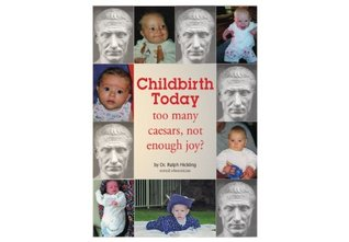 Childbirth Today. Too many caesars, not enough joy?  by  Ralph Hickling