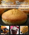 Muffin Recipes - How to Bake Muffins Like A Pro!