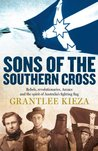 Sons Of The Southern Cross: rebels, revolutions, Anzacs and the spirit of Australia's fighting flag
