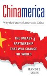 CHINAMERICA : The Uneasy Partnership that Will Change the World
