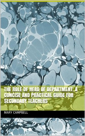 The Role of Head of Department. A concise and practical guide for secondary teachers  by  Mary Campbell