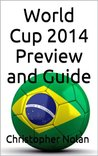 World Cup 2014 Brazil: Preview and Guide
