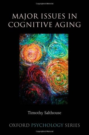 Major Issues in Cognitive Aging (Oxford Psychology Series)  by  Timothy A. Salthouse