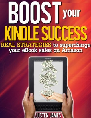 Boost Your Kindle Success - Real Strategies To Supercharge Your eBook Sales On Amazon (Publishing A Book On Amazon)