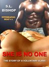 She Is No One: The Story of a Voluntary Slave (Interracial Heat #1)