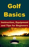 Golf Basics - Instruction, Equipment and Tips for Beginners