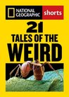21 Tales of the Weird: Explaining the Unexplained (National Geographic Shorts)