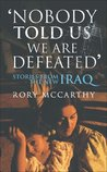 Nobody Told Us We Are Defeated: Stories from the new Iraq (Chatto & Windus Paperback Original)